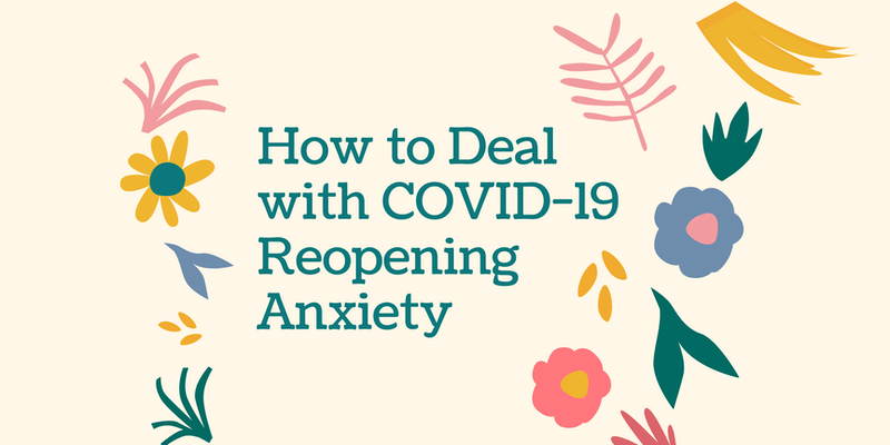 Reopening Anxiety: How to Deal As COVID-19 Restrictions Ease
