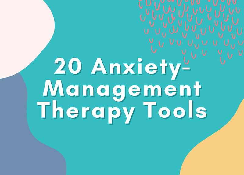 20 Therapy Tools to Manage Anxiety, & Distress