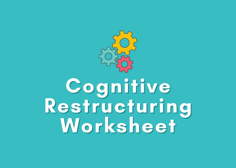 Cognitive Restructuring Worksheet