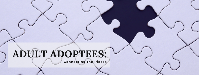 Adult Adoptees: Connecting the Pieces