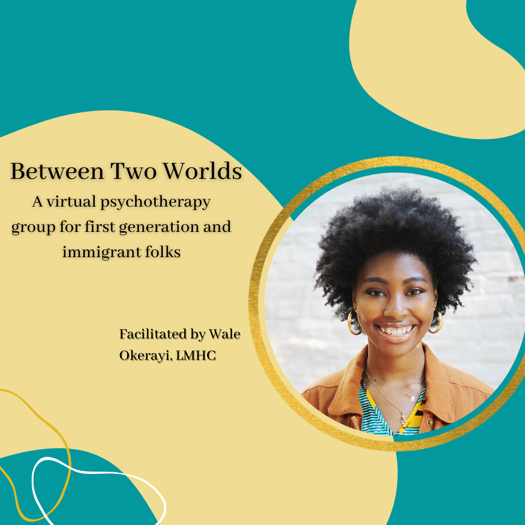 Between Two Worlds: A Psychotherapy Group for First Generation and Immigrant Folks
